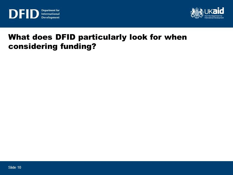 What does DFID particularly look for when considering funding? Slide 10