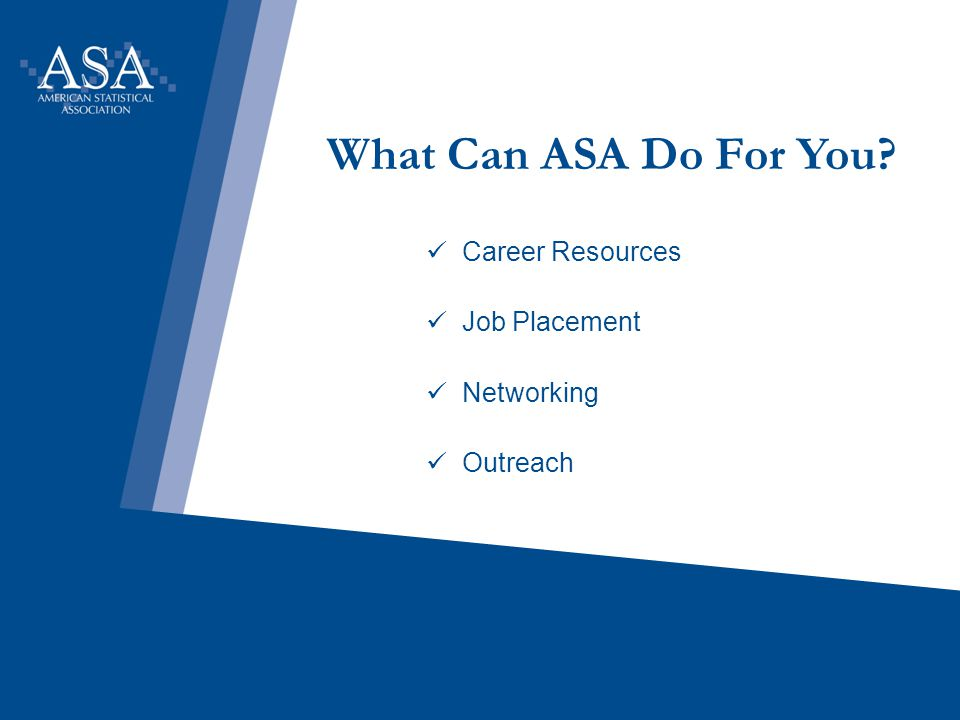 What Can ASA Do For You? Career Resources Job Placement Networking Outreach