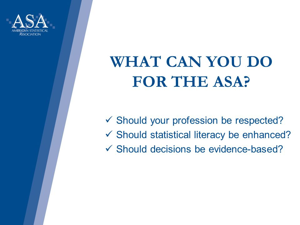 WHAT CAN YOU DO FOR THE ASA. Should your profession be respected.