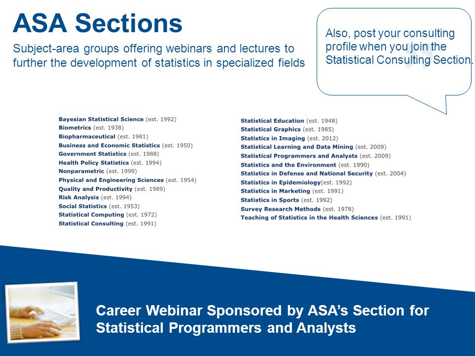 The Statistical Consulting Section The Consulting Section provides a listserv by which members of the section discuss current applied problems, software issues, specific consulting problems posed by members.