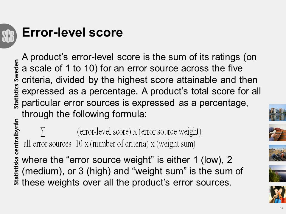 14 Error-level score A product's error-level score is the sum of its ratings (on a scale of 1 to 10) for an error source across the five criteria, divided by the highest score attainable and then expressed as a percentage.