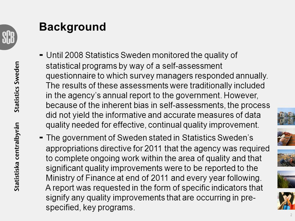 Background - Until 2008 Statistics Sweden monitored the quality of statistical programs by way of a self-assessment questionnaire to which survey managers responded annually.