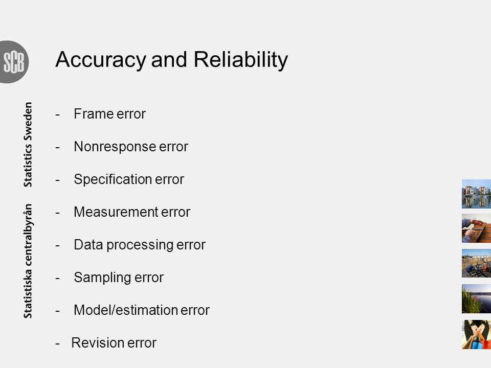 Accuracy and Reliability -Frame error -Nonresponse error -Specification error -Measurement error -Data processing error -Sampling error -Model/estimation error - Revision error