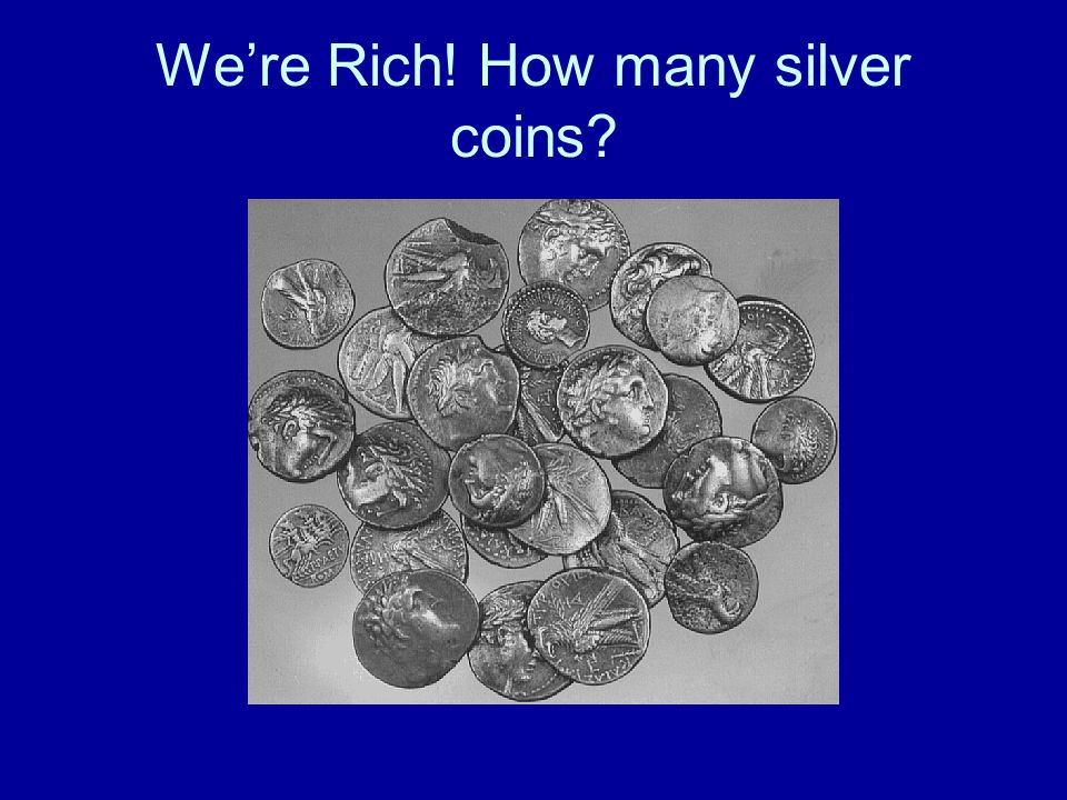 We're Rich! How many silver coins