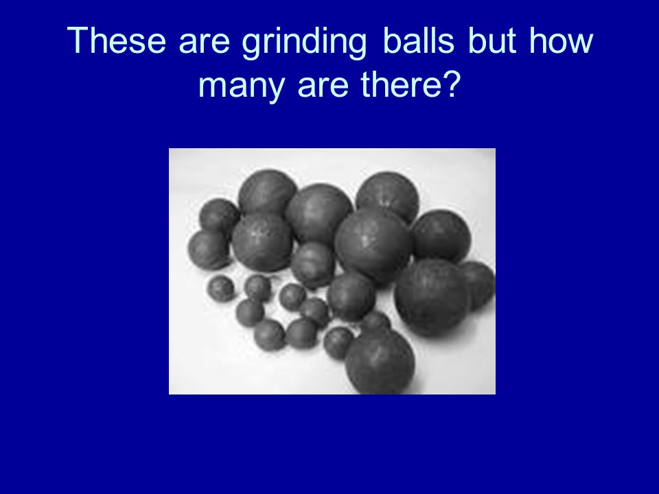 These are grinding balls but how many are there?