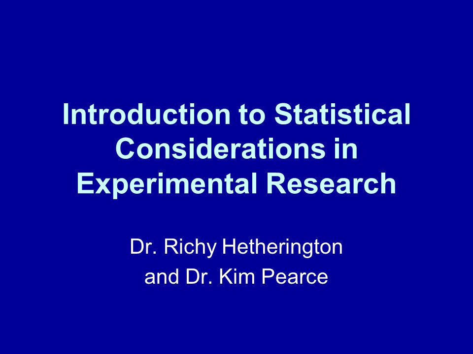 Introduction to Statistical Considerations in Experimental Research Dr.