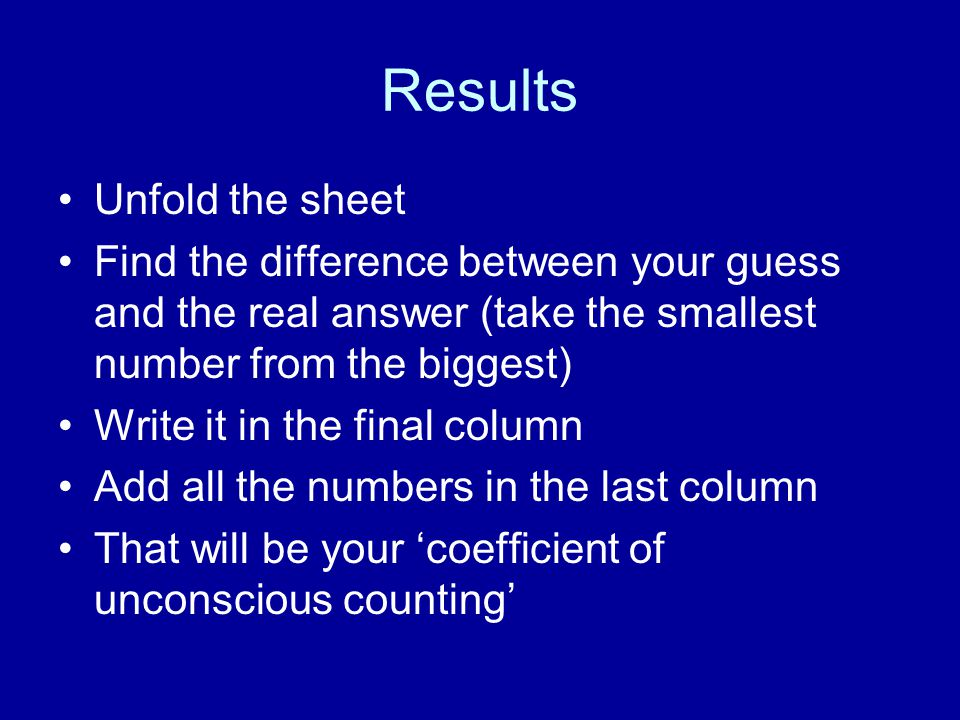 Results Unfold the sheet Find the difference between your guess and the real answer (take the smallest number from the biggest) Write it in the final