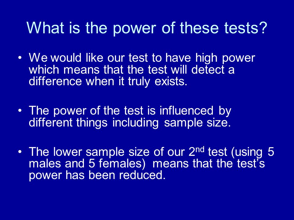 What is the power of these tests? We would like our test to have high power which means that the test will detect a difference when it truly exists. T