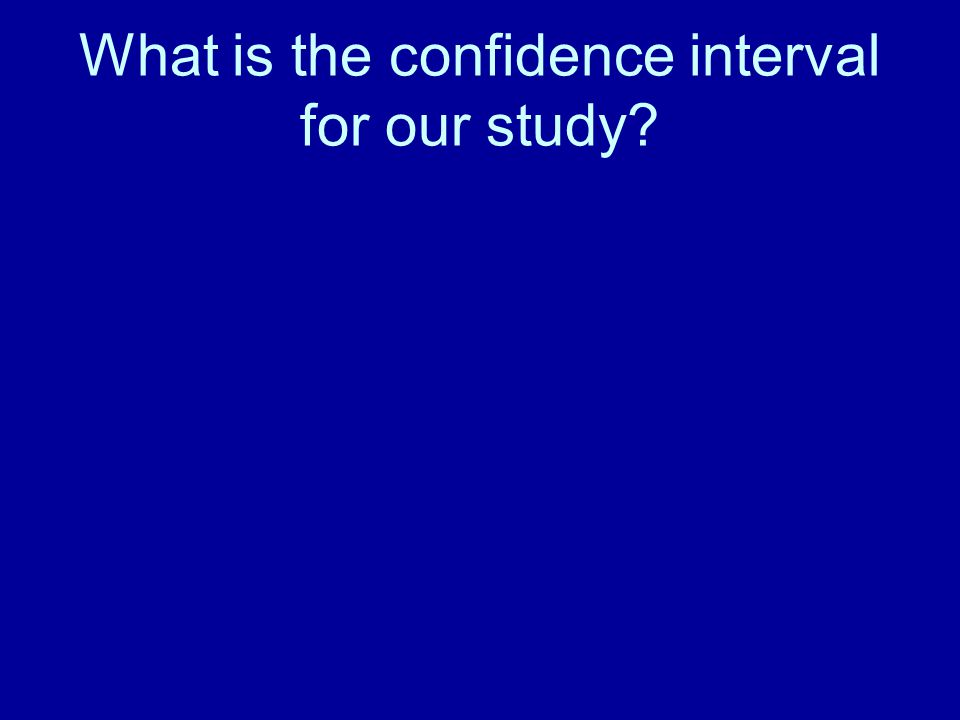 What is the confidence interval for our study?