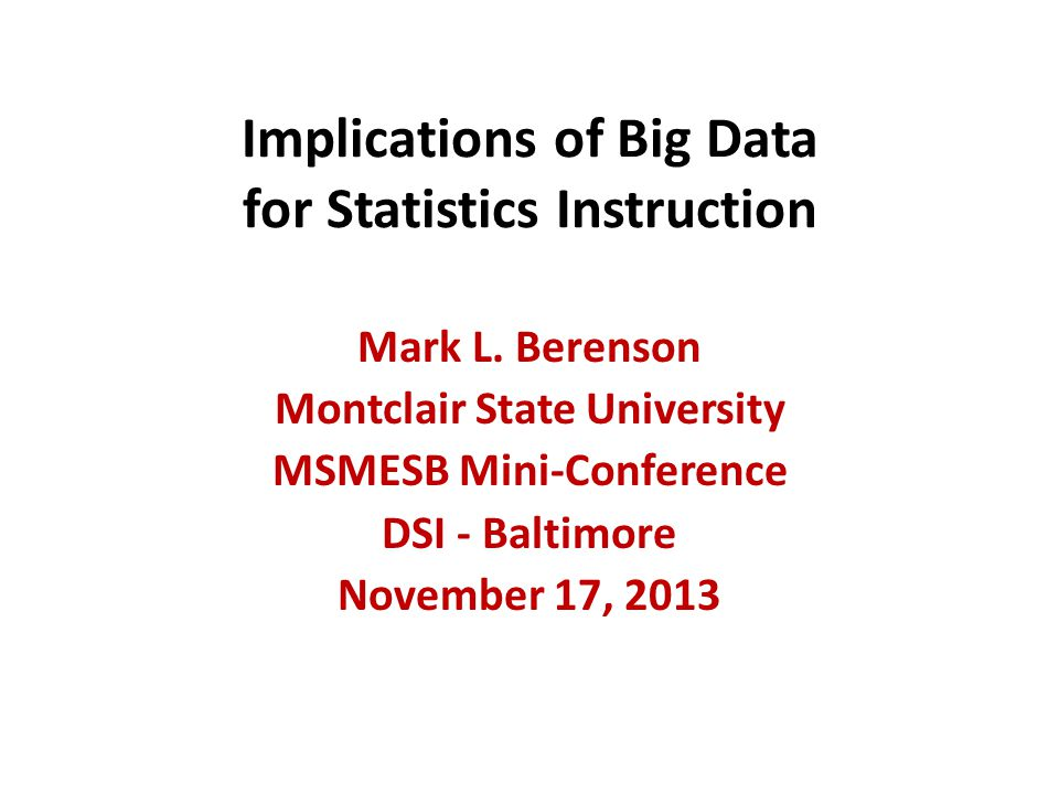 Teaching Introductory Business Statistics to Undergraduates in an Era of Big Data The integration of business, Big Data and statistics is both necessary and long overdue. Kaiser Fung (Significance, August 2013)
