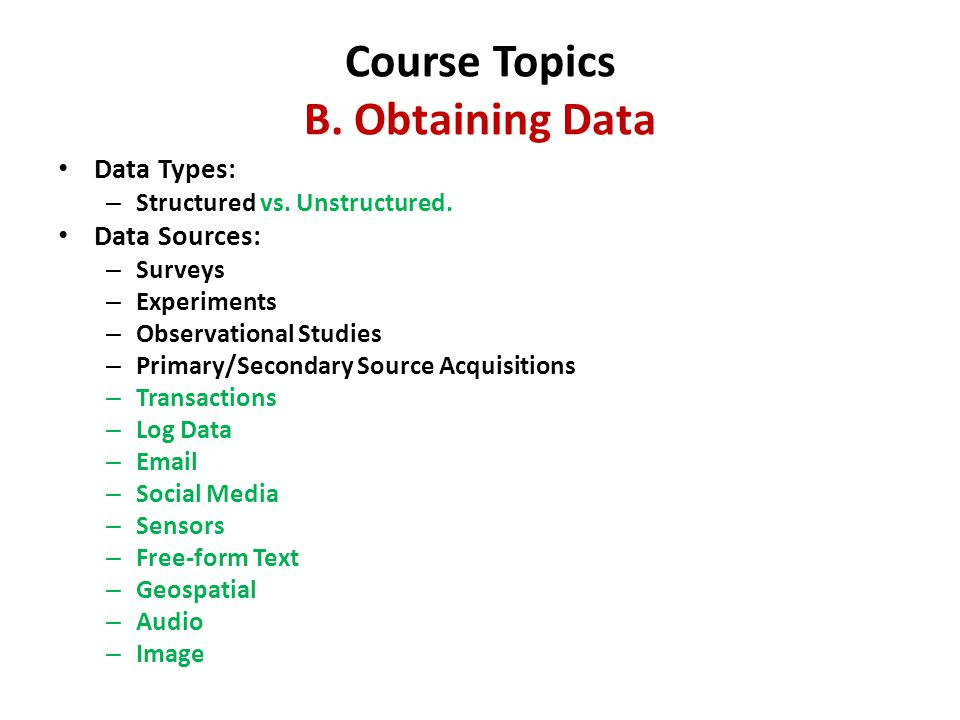 Course Topics B. Obtaining Data Data Types: – Structured vs.