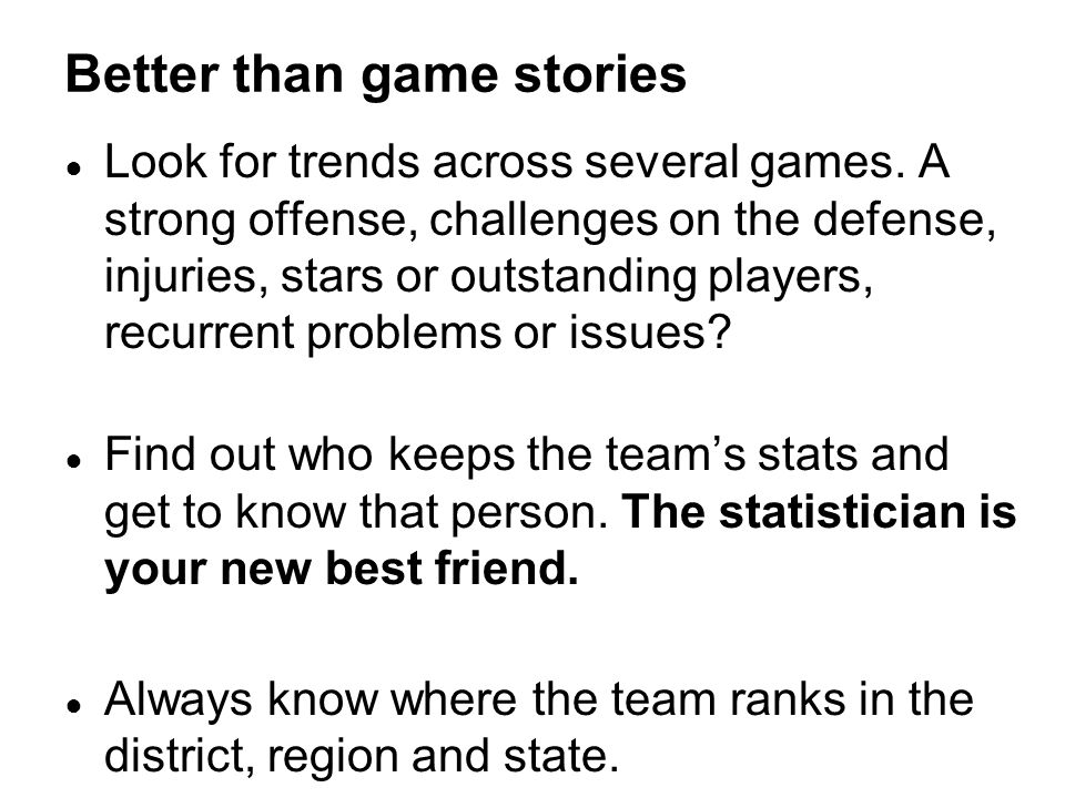 ● Look for trends across several games.
