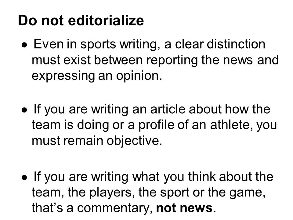 ● Even in sports writing, a clear distinction must exist between reporting the news and expressing an opinion.