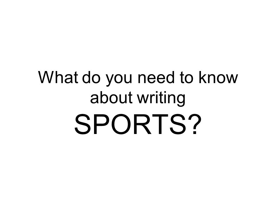 What do you need to know about writing SPORTS?
