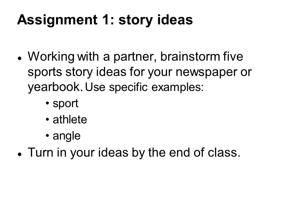 ● Working with a partner, brainstorm five sports story ideas for your newspaper or yearbook.