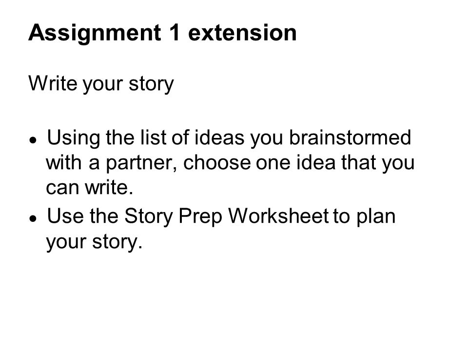 Write your story ● Using the list of ideas you brainstormed with a partner, choose one idea that you can write.
