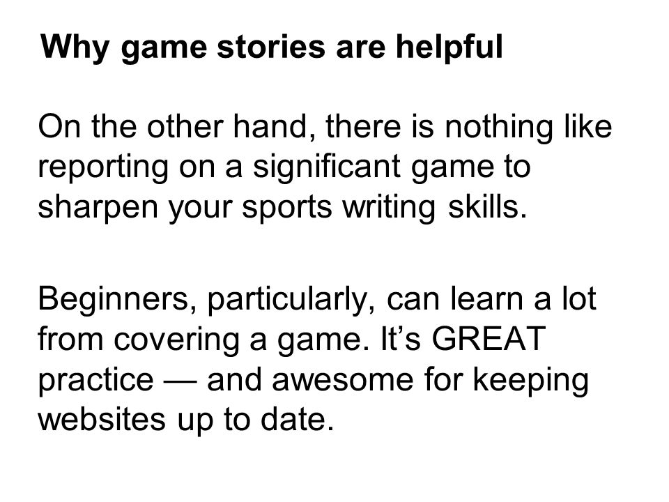 On the other hand, there is nothing like reporting on a significant game to sharpen your sports writing skills.