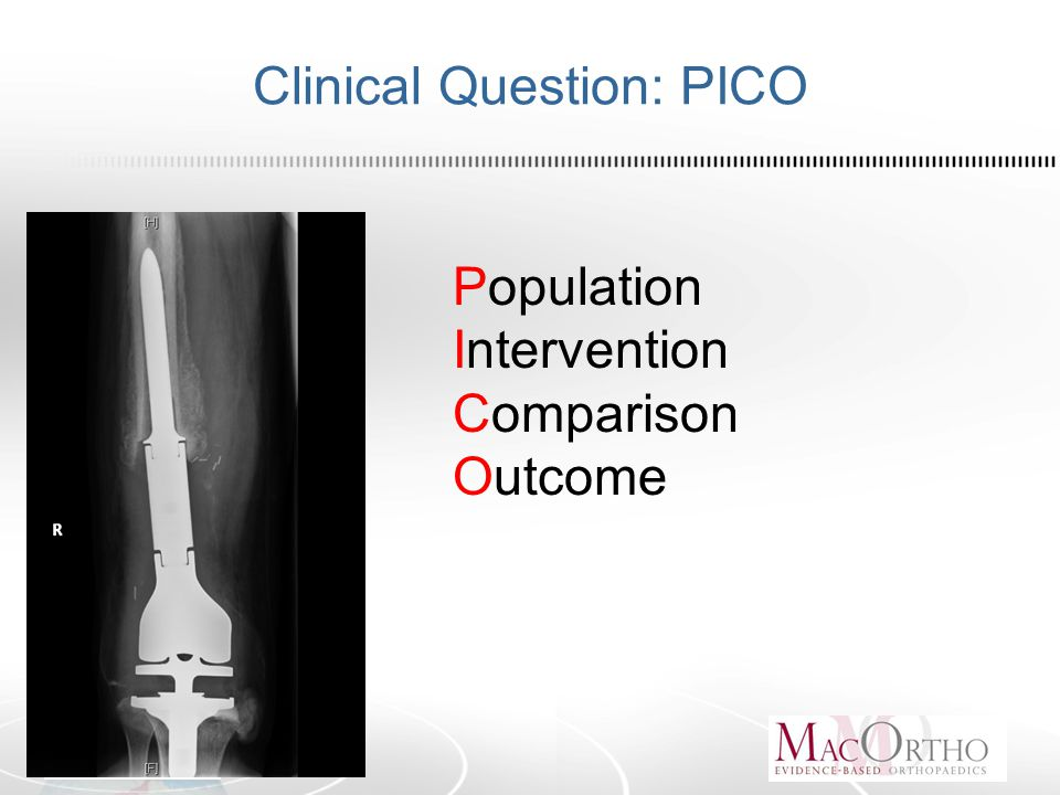 Clinical Question: PICO Population Intervention Comparison Outcome
