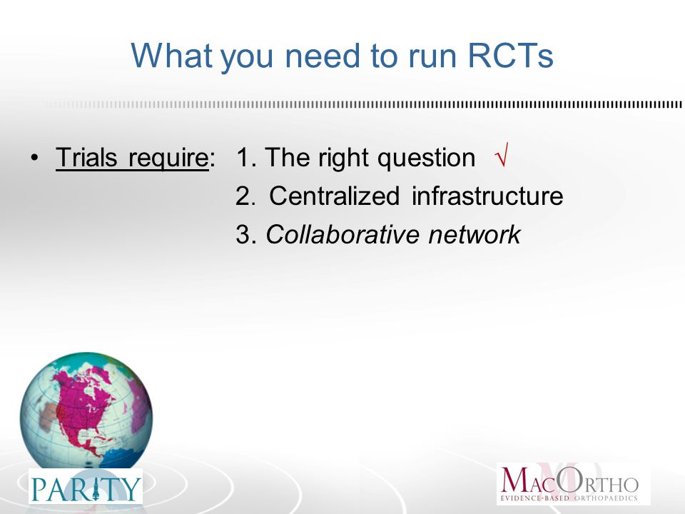 What you need to run RCTs Trials require:1. The right question √ 2.