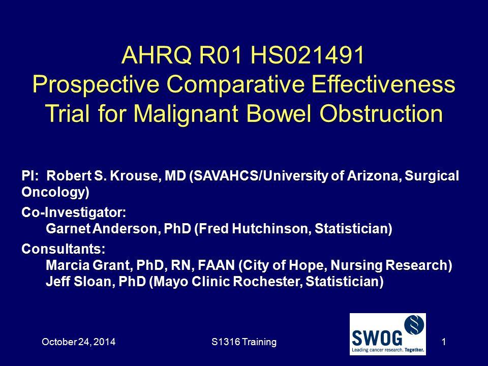 AHRQ R01 HS021491 Prospective Comparative Effectiveness Trial for Malignant Bowel Obstruction PI: Robert S. Krouse, MD (SAVAHCS/University of Arizona,