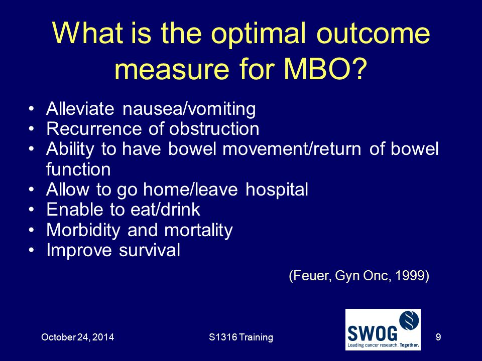 What is the optimal outcome measure for MBO? Alleviate nausea/vomiting Recurrence of obstruction Ability to have bowel movement/return of bowel functi
