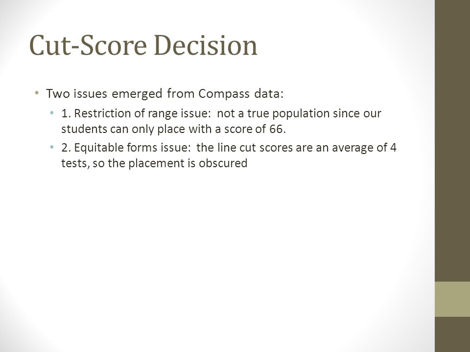 Cut-Score Decision Two issues emerged from Compass data: 1.