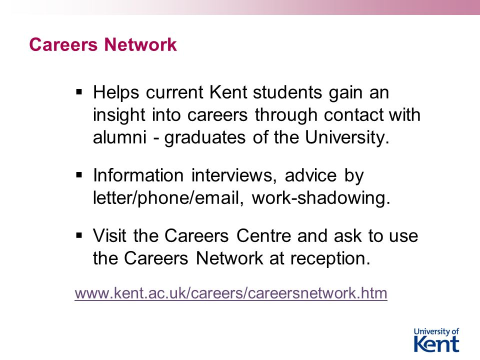 Careers Network  Helps current Kent students gain an insight into careers through contact with alumni - graduates of the University.