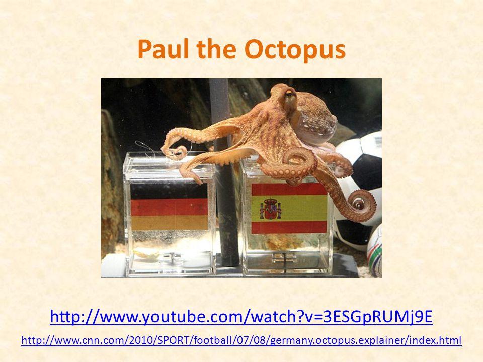 http://www.youtube.com/watch v=3ESGpRUMj9E Paul the Octopus http://www.cnn.com/2010/SPORT/football/07/08/germany.octopus.explainer/index.html