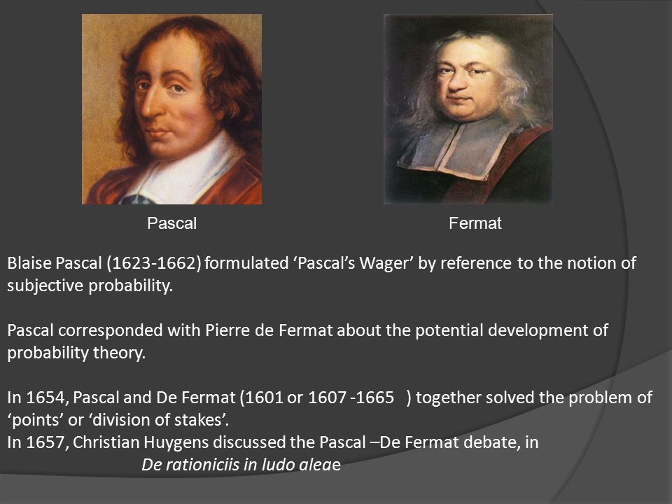 Blaise Pascal (1623-1662) formulated 'Pascal's Wager' by reference to the notion of subjective probability.