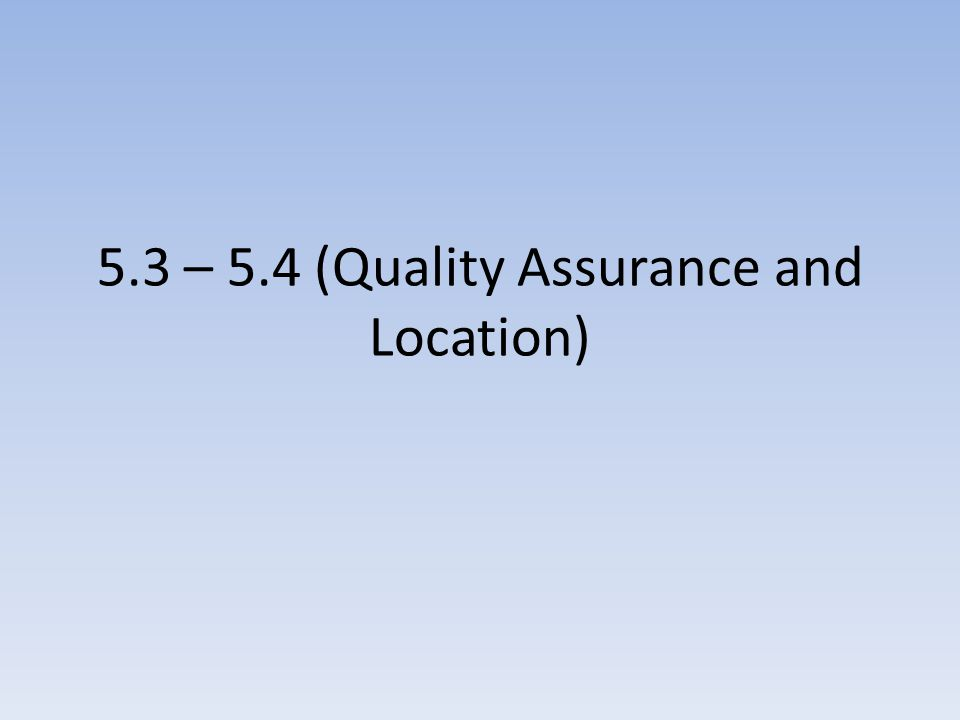 5.3 – 5.4 (Quality Assurance and Location)