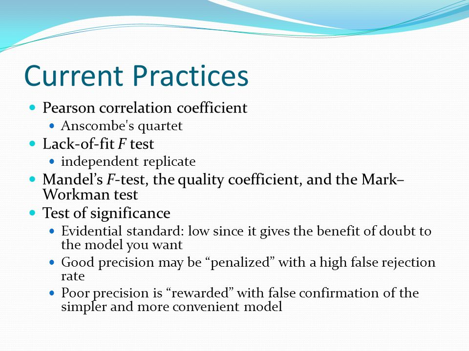 Current Practices Pearson correlation coefficient Anscombe's quartet Lack-of-fit F test independent replicate Mandel's F-test, the quality coefficient