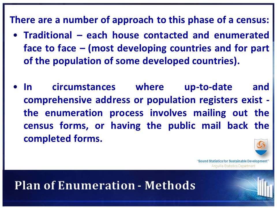 There are a number of approach to this phase of a census: Traditional – each house contacted and enumerated face to face – (most developing countries