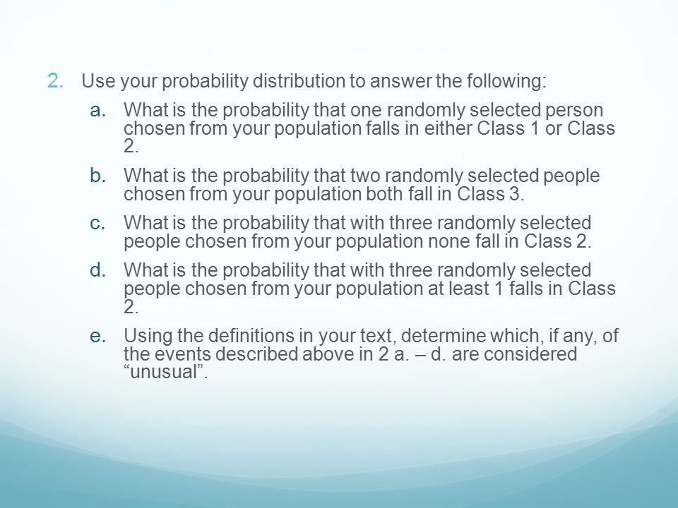 2. Use your probability distribution to answer the following: a. What is the probability that one randomly selected person chosen from your population