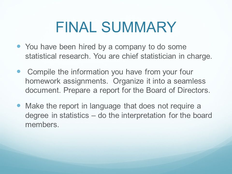 FINAL SUMMARY You have been hired by a company to do some statistical research. You are chief statistician in charge. Compile the information you have