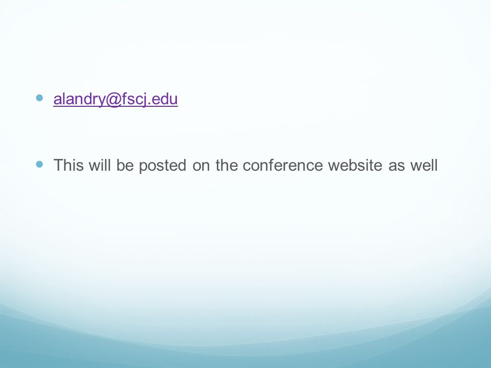 alandry@fscj.edu This will be posted on the conference website as well