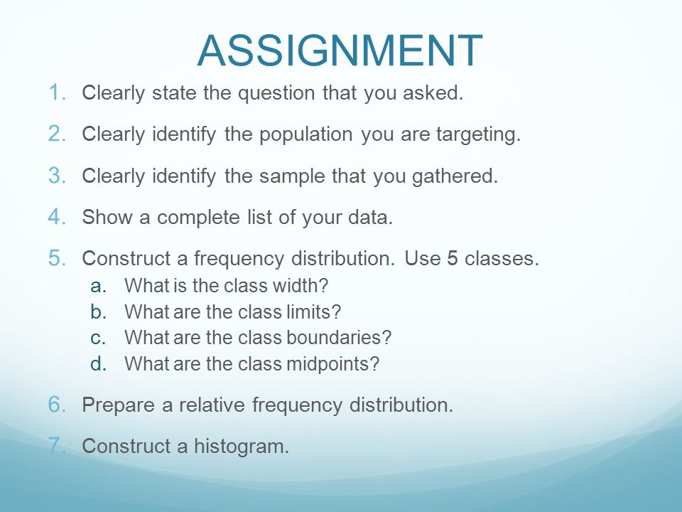 ASSIGNMENT 1. Clearly state the question that you asked. 2. Clearly identify the population you are targeting. 3. Clearly identify the sample that you