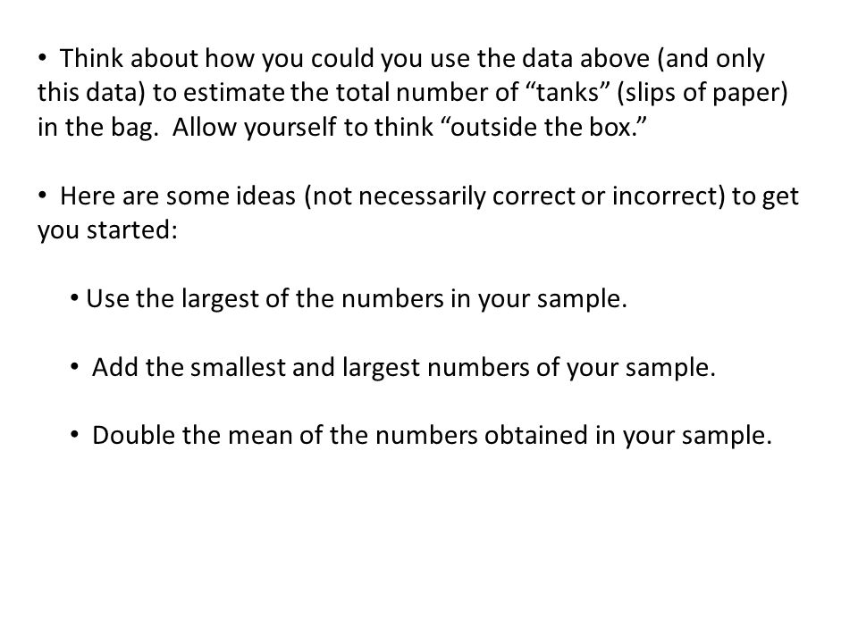 """Think about how you could you use the data above (and only this data) to estimate the total number of """"tanks"""" (slips of paper) in the bag. Allow yours"""