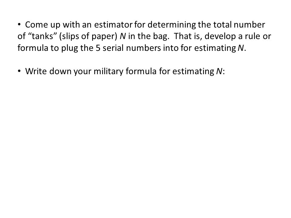 """Come up with an estimator for determining the total number of """"tanks"""" (slips of paper) N in the bag. That is, develop a rule or formula to plug the 5"""