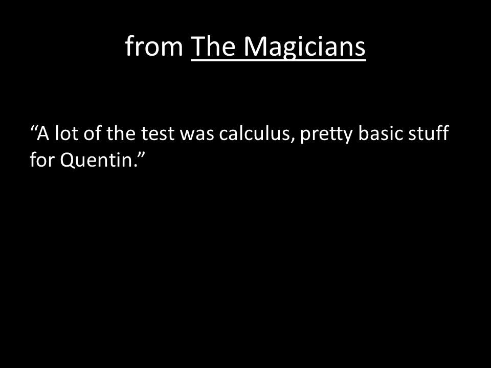 from The Magicians A lot of the test was calculus, pretty basic stuff for Quentin.