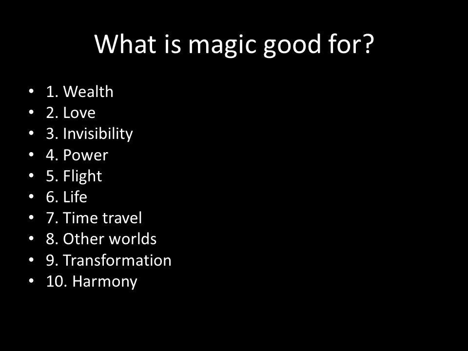 What is magic good for. 1. Wealth 2. Love 3. Invisibility 4.