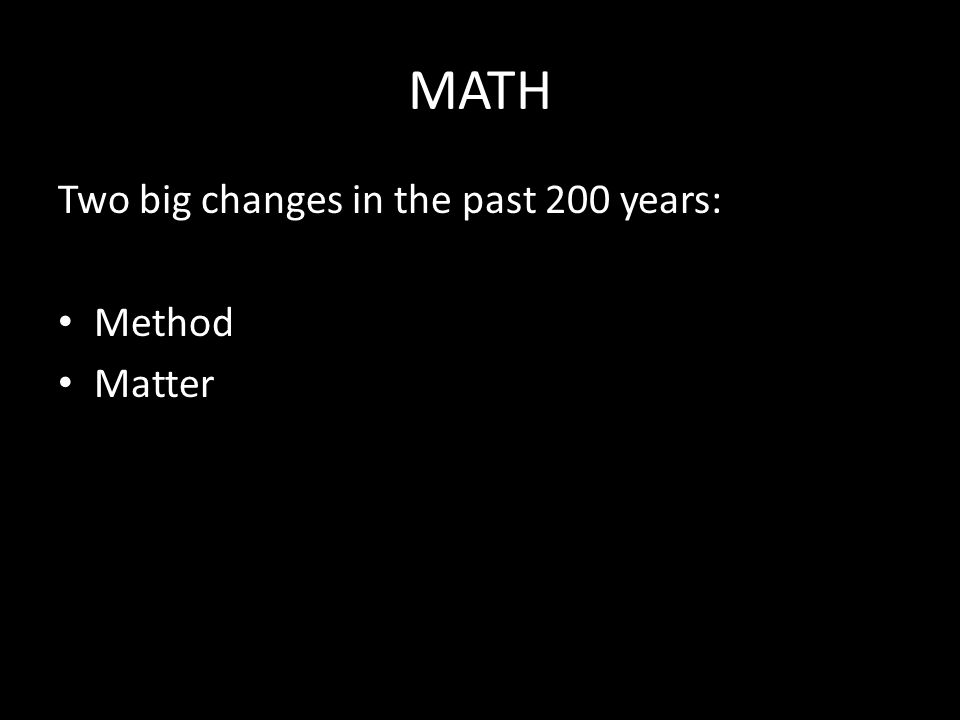 MATH Two big changes in the past 200 years: Method Matter