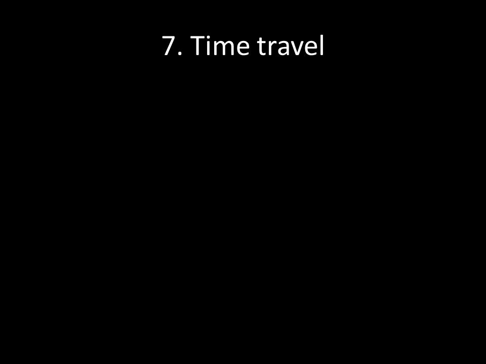 7. Time travel