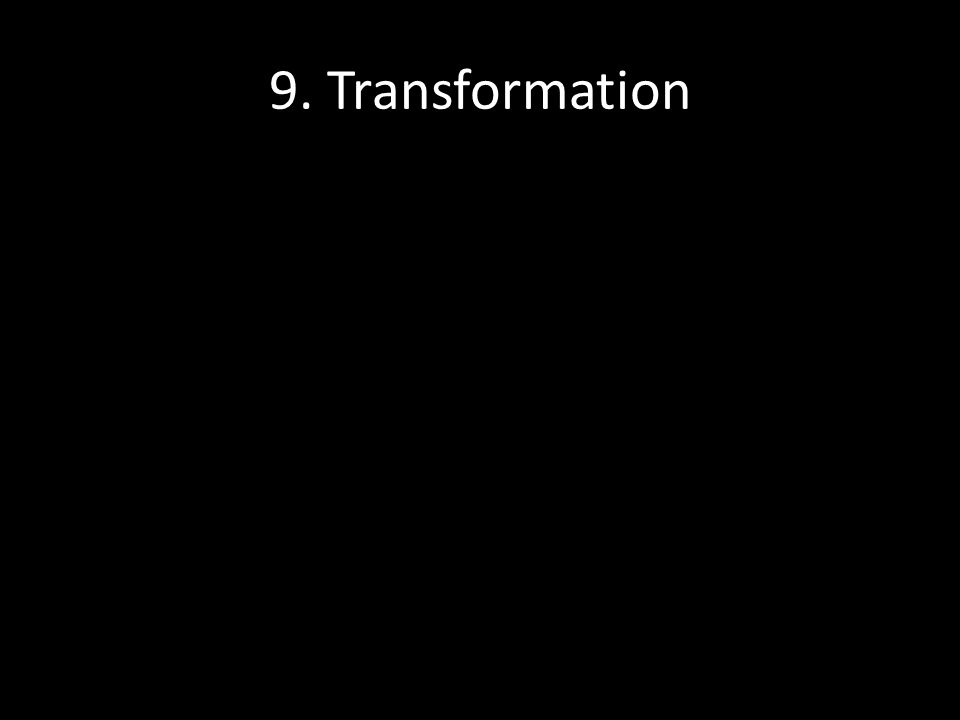 9. Transformation