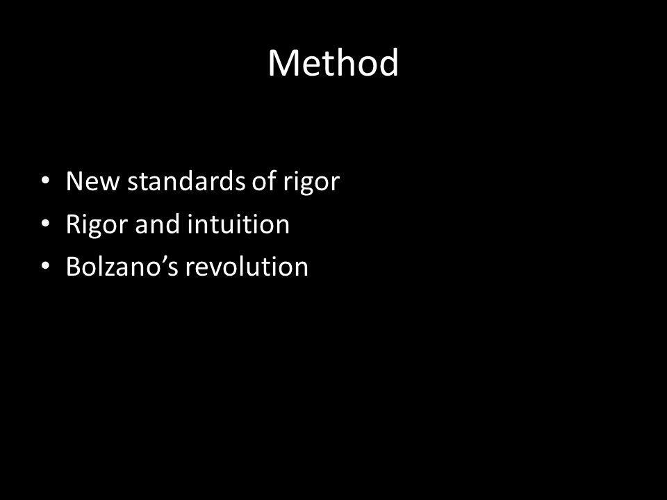 Method New standards of rigor Rigor and intuition Bolzano's revolution