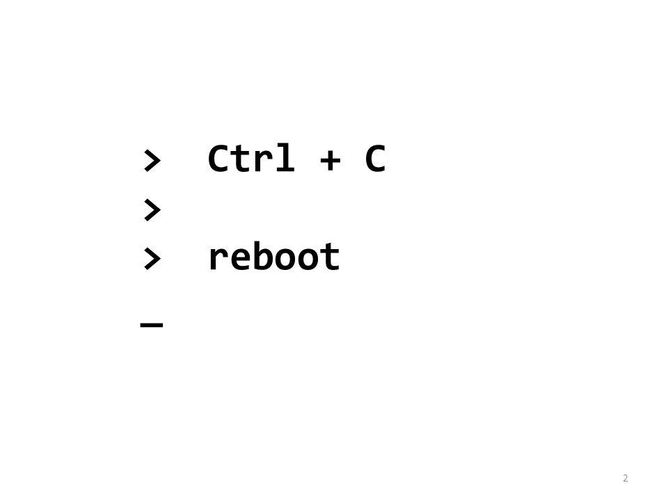 >Ctrl + C > >reboot _ 2