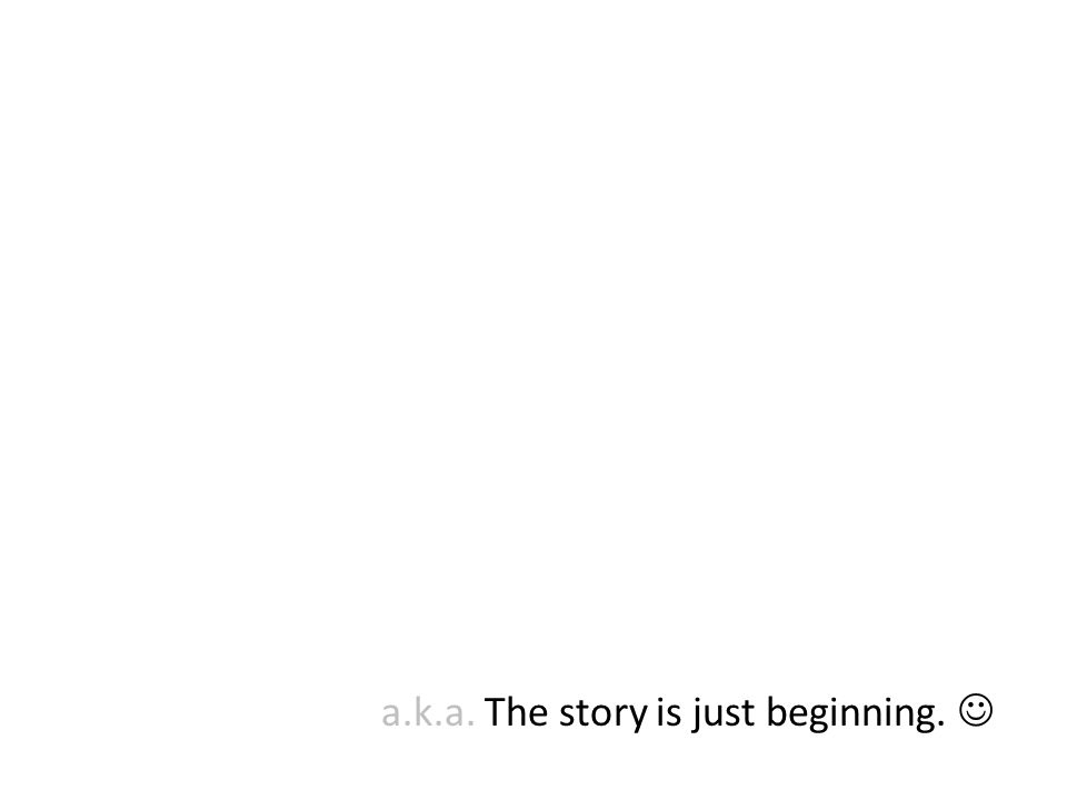 a.k.a. The story is just beginning.