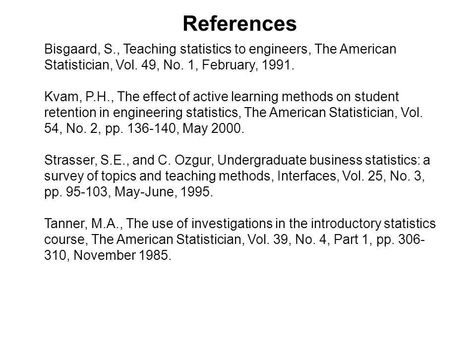 References Bisgaard, S., Teaching statistics to engineers, The American Statistician, Vol.