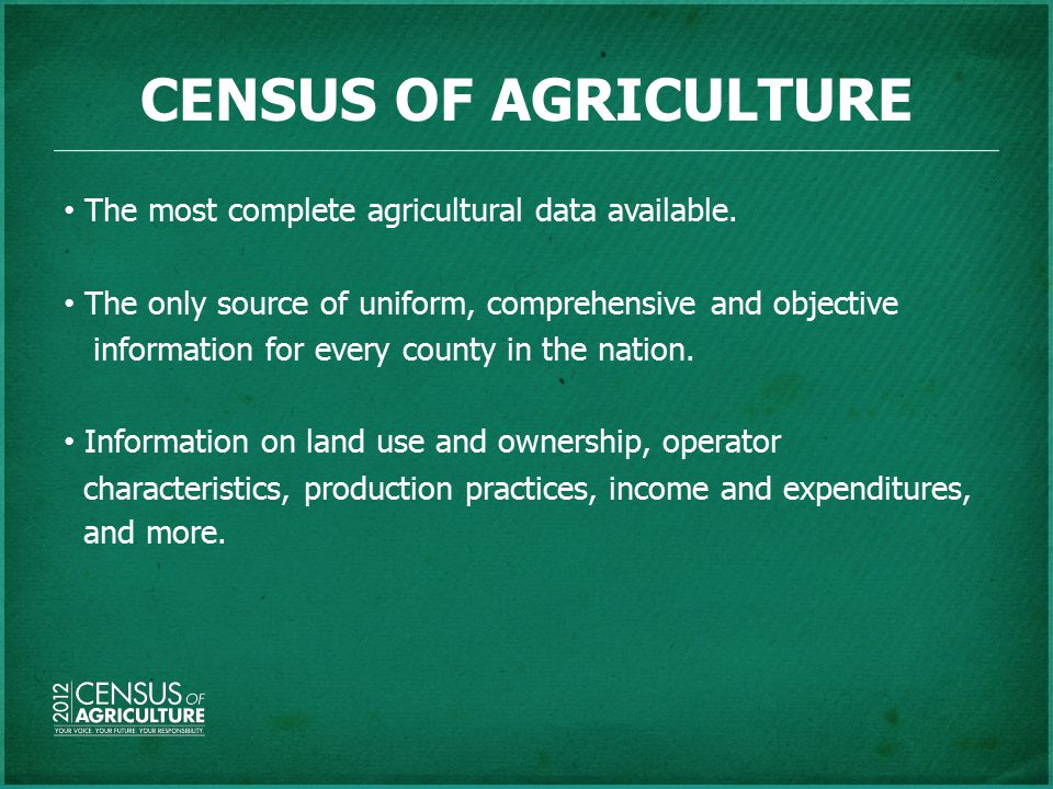 CENSUS OF AGRICULTURE The most complete agricultural data available.