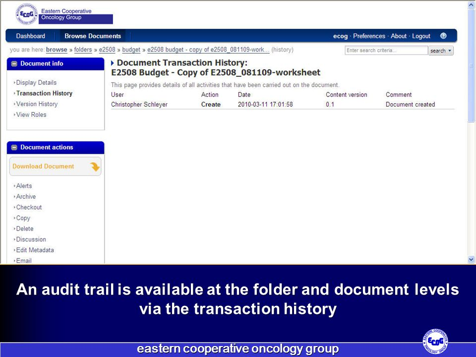 eastern cooperative oncology group An audit trail is available at the folder and document levels via the transaction history