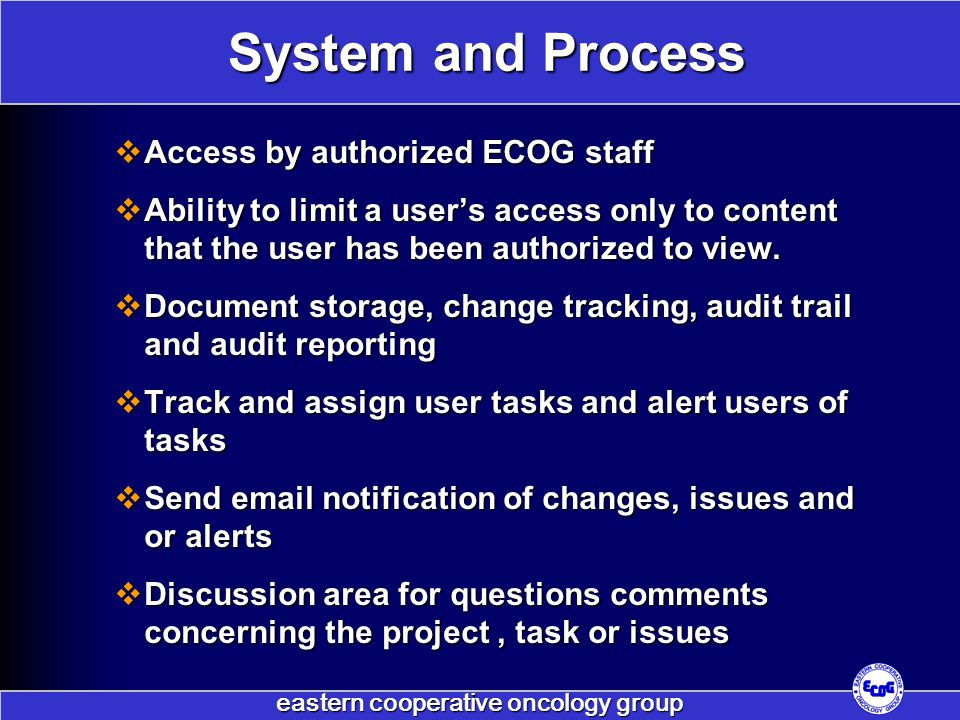 eastern cooperative oncology group  Access by authorized ECOG staff  Ability to limit a user's access only to content that the user has been authorized to view.